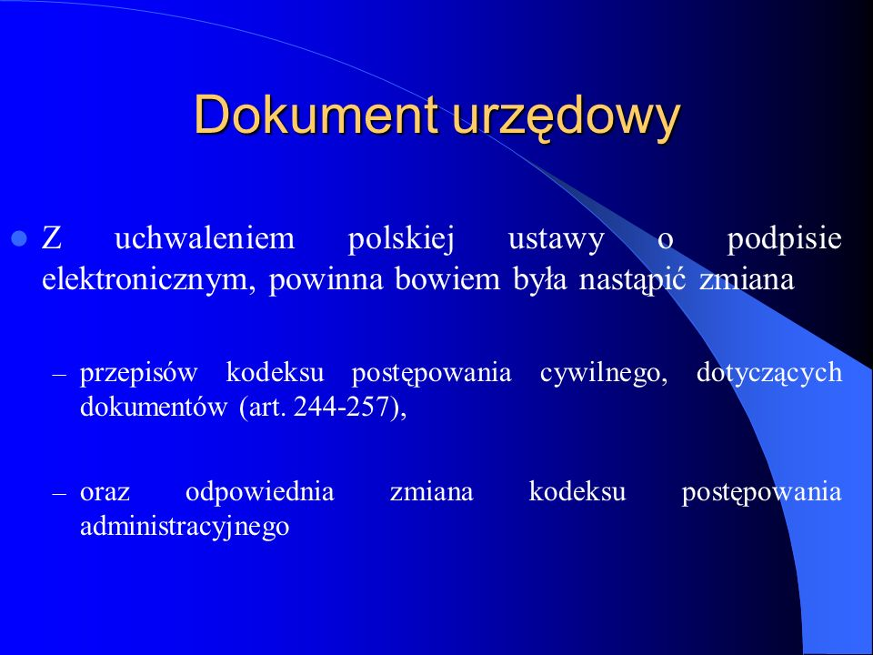 Dokument urzędowy Z uchwaleniem polskiej ustawy o podpisie elektronicznym, powinna bowiem była nastąpić zmiana.