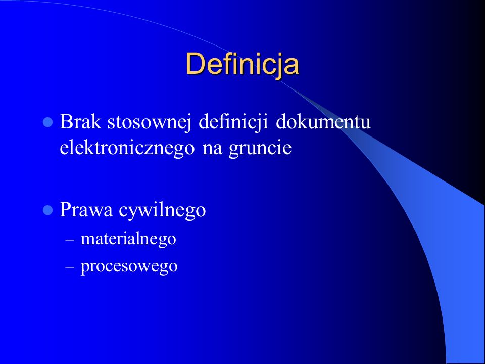 Definicja Brak stosownej definicji dokumentu elektronicznego na gruncie. Prawa cywilnego. materialnego.