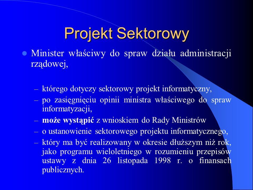 Projekt Sektorowy Minister właściwy do spraw działu administracji rządowej, którego dotyczy sektorowy projekt informatyczny,