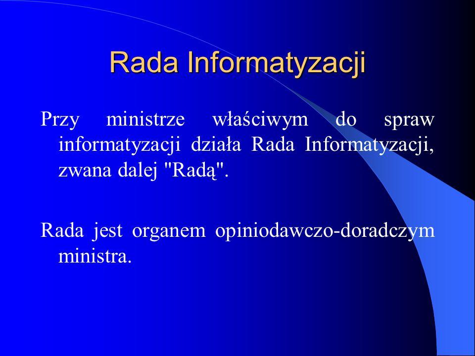Rada Informatyzacji Przy ministrze właściwym do spraw informatyzacji działa Rada Informatyzacji, zwana dalej Radą .