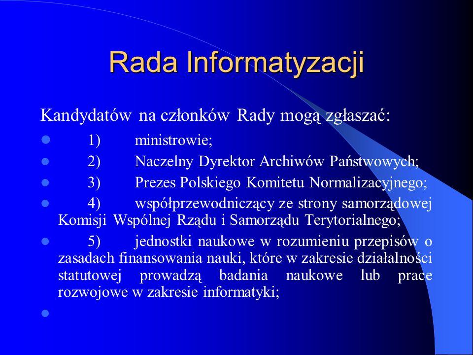 Rada Informatyzacji Kandydatów na członków Rady mogą zgłaszać: