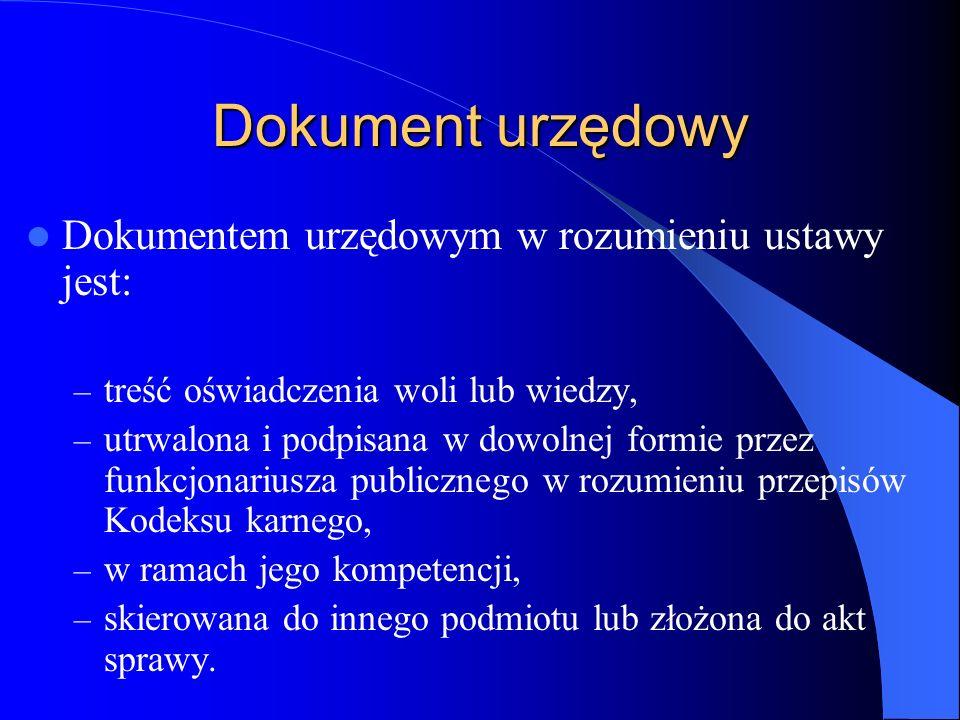 Dokument urzędowy Dokumentem urzędowym w rozumieniu ustawy jest: