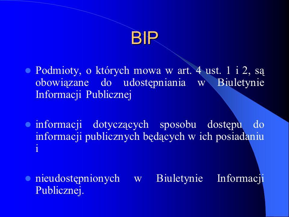 BIP Podmioty, o których mowa w art. 4 ust. 1 i 2, są obowiązane do udostępniania w Biuletynie Informacji Publicznej.