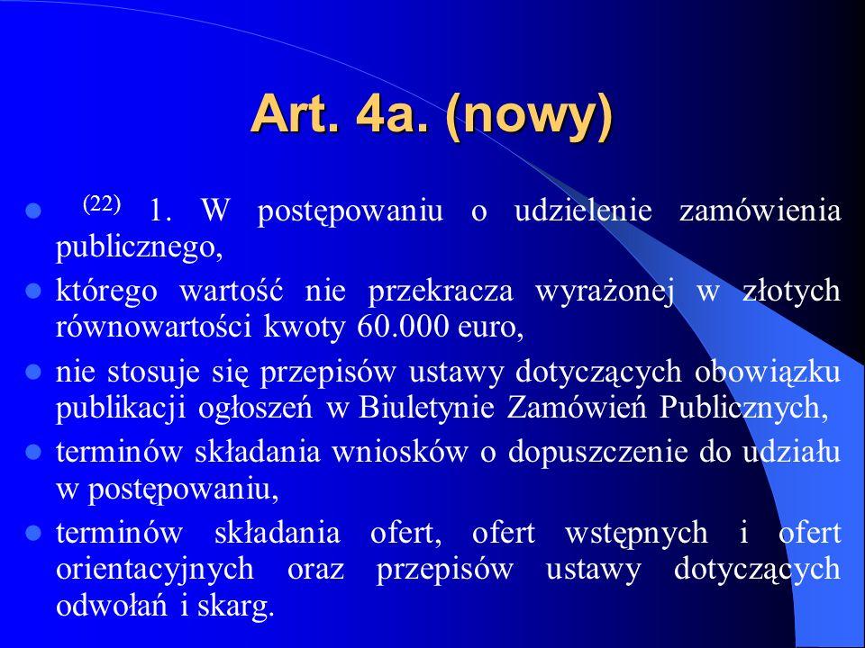 Art. 4a. (nowy) (22) 1. W postępowaniu o udzielenie zamówienia publicznego,
