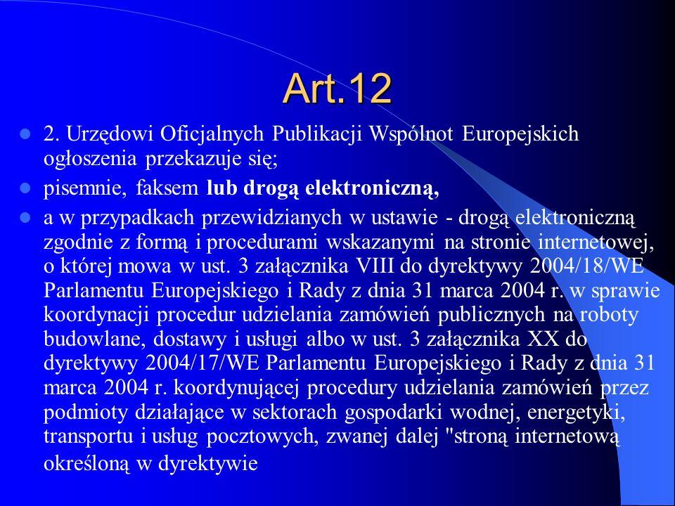 Art.12 2. Urzędowi Oficjalnych Publikacji Wspólnot Europejskich ogłoszenia przekazuje się; pisemnie, faksem lub drogą elektroniczną,