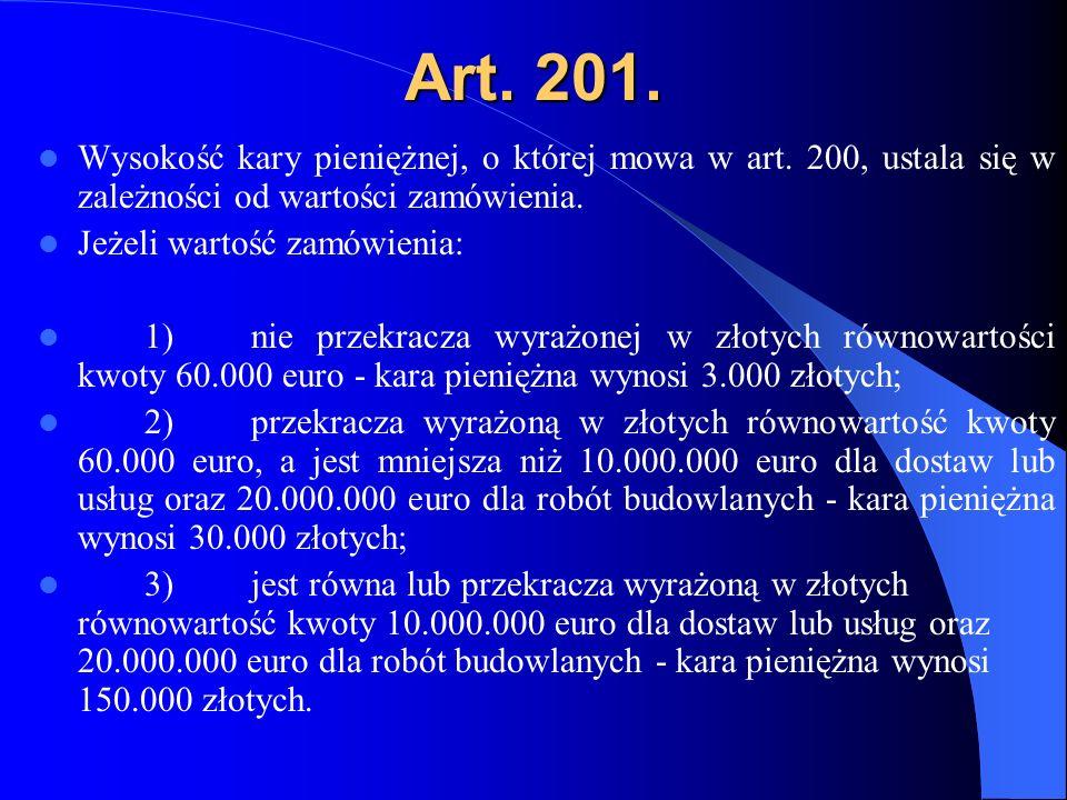 Art. 201. Wysokość kary pieniężnej, o której mowa w art. 200, ustala się w zależności od wartości zamówienia.