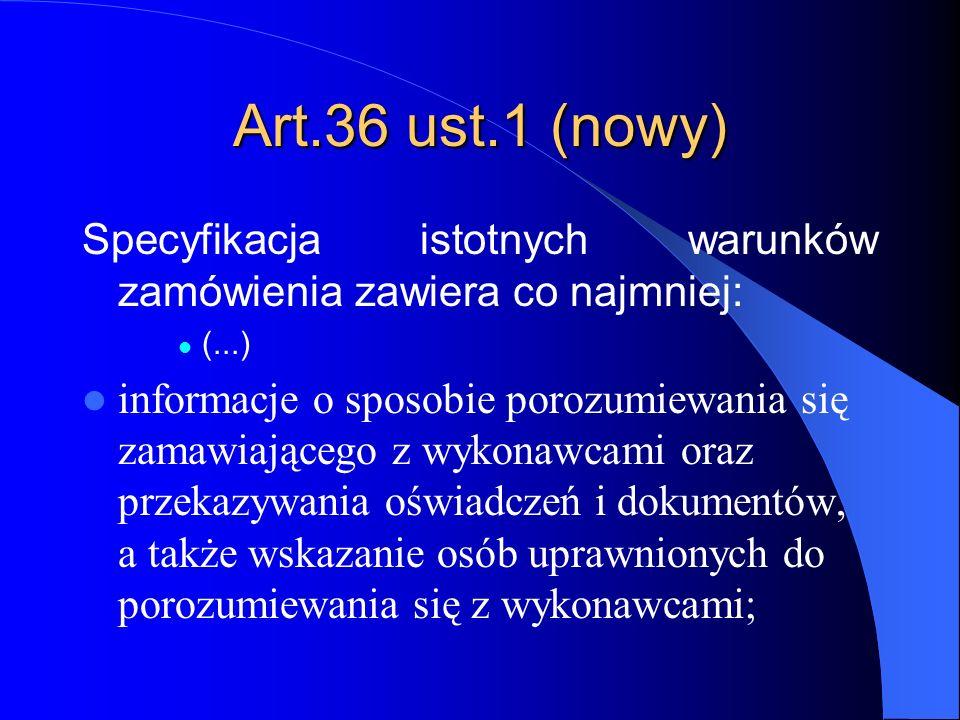 Art.36 ust.1 (nowy) Specyfikacja istotnych warunków zamówienia zawiera co najmniej: (...)
