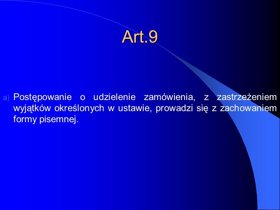 Art.9 Postępowanie o udzielenie zamówienia, z zastrzeżeniem wyjątków określonych w ustawie, prowadzi się z zachowaniem formy pisemnej.