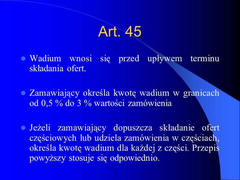 Art. 45 Wadium wnosi się przed upływem terminu składania ofert.