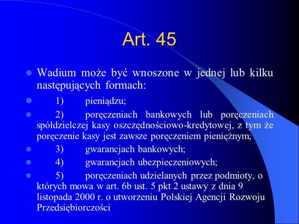 Art. 45 Wadium może być wnoszone w jednej lub kilku następujących formach: 1) pieniądzu;