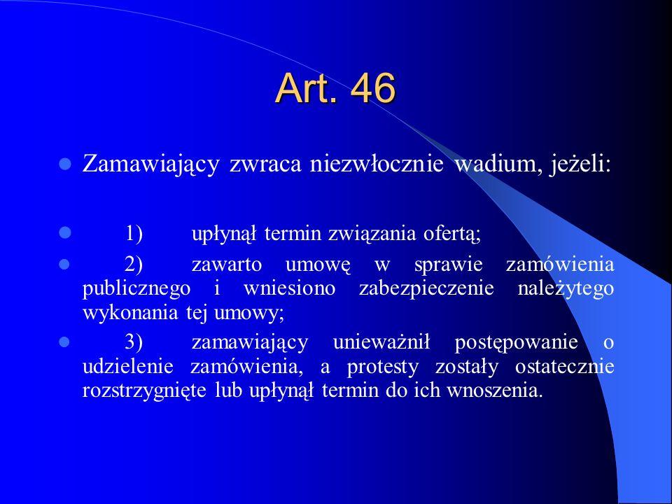 Art. 46 Zamawiający zwraca niezwłocznie wadium, jeżeli:
