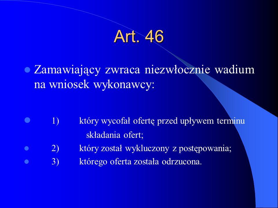 Art. 46 Zamawiający zwraca niezwłocznie wadium na wniosek wykonawcy: