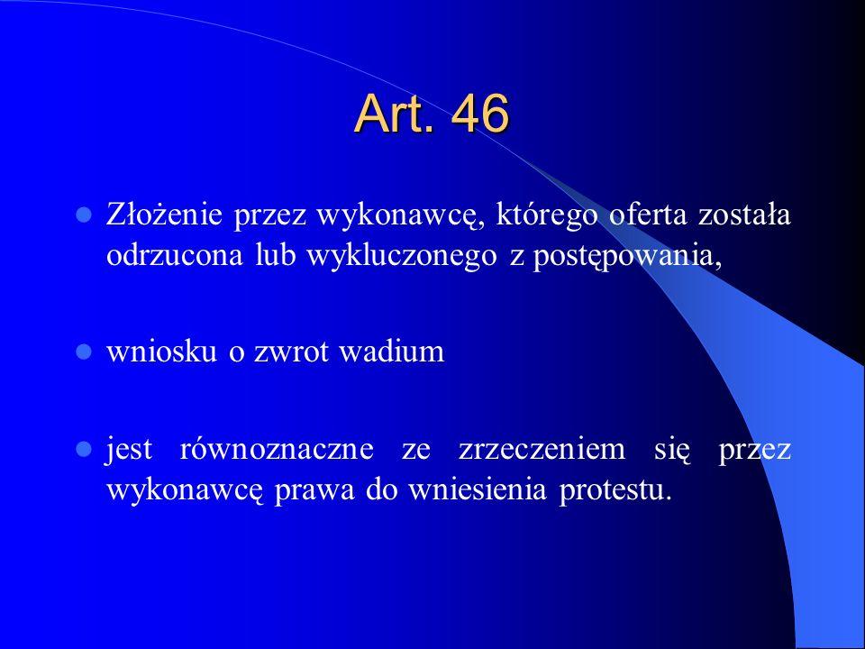 Art. 46 Złożenie przez wykonawcę, którego oferta została odrzucona lub wykluczonego z postępowania,