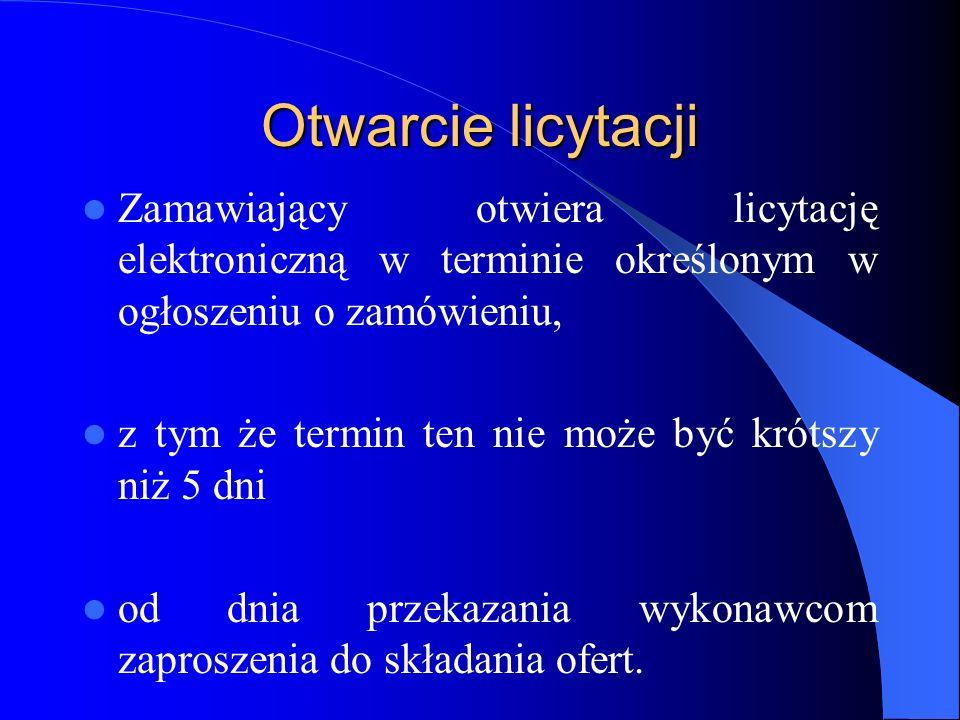 Otwarcie licytacji Zamawiający otwiera licytację elektroniczną w terminie określonym w ogłoszeniu o zamówieniu,