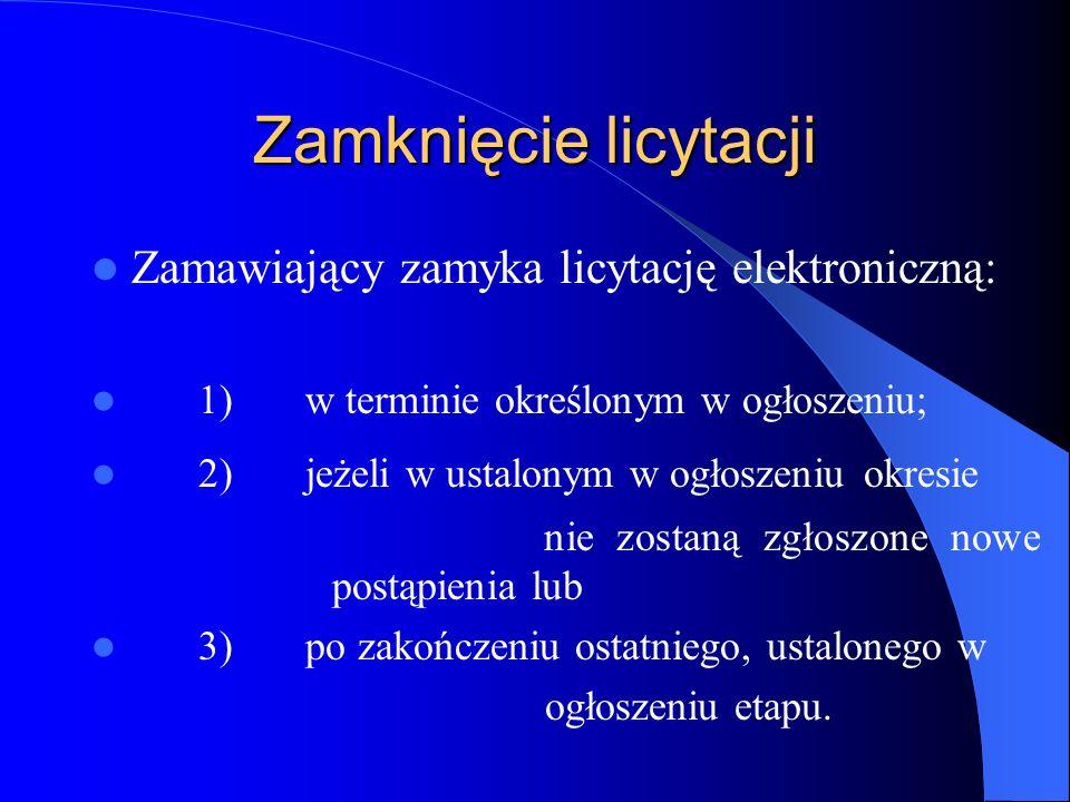 Zamknięcie licytacji Zamawiający zamyka licytację elektroniczną: