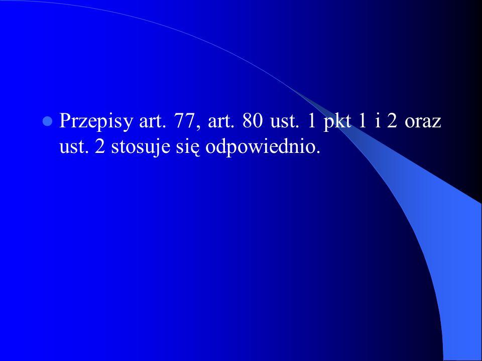 Przepisy art. 77, art. 80 ust. 1 pkt 1 i 2 oraz ust