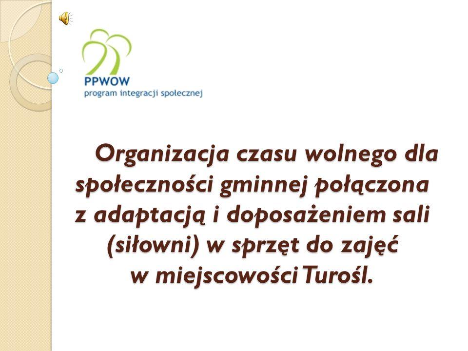 Organizacja czasu wolnego dla społeczności gminnej połączona z adaptacją i doposażeniem sali (siłowni) w sprzęt do zajęć w miejscowości Turośl.