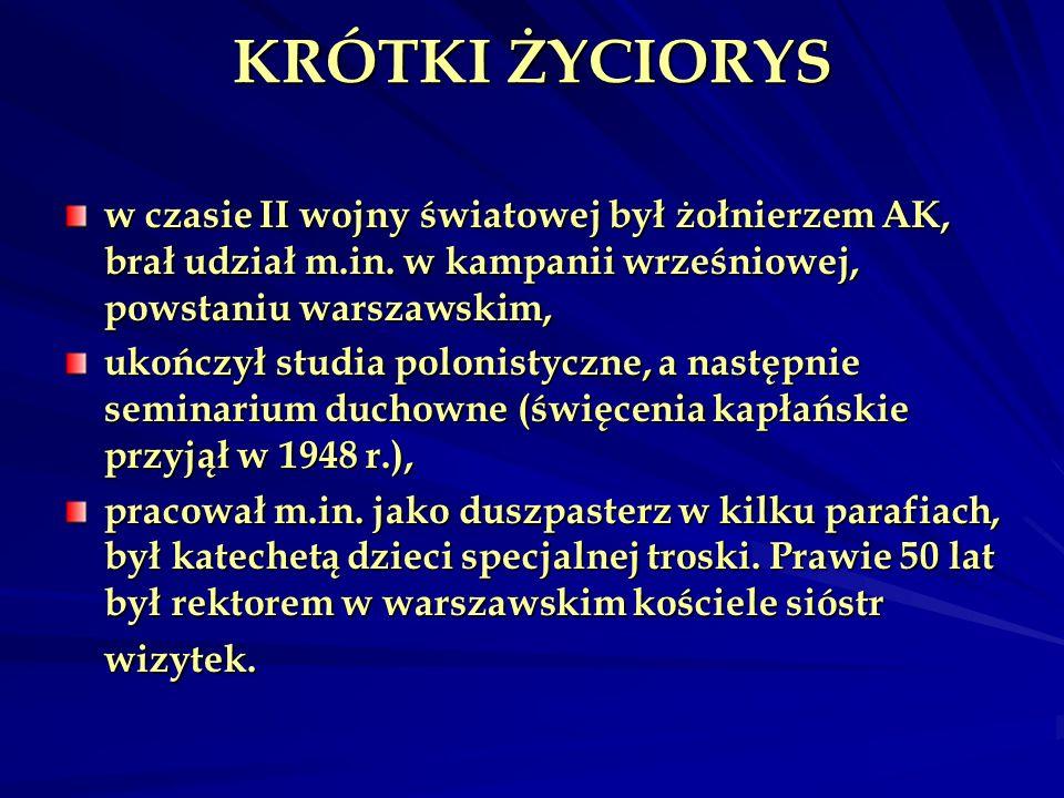 KRÓTKI ŻYCIORYS w czasie II wojny światowej był żołnierzem AK, brał udział m.in. w kampanii wrześniowej, powstaniu warszawskim,