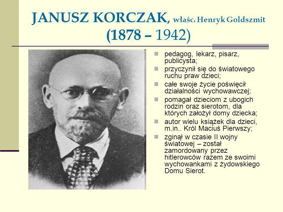 JANUSZ KORCZAK, właśc. Henryk Goldszmit (1878 – 1942)