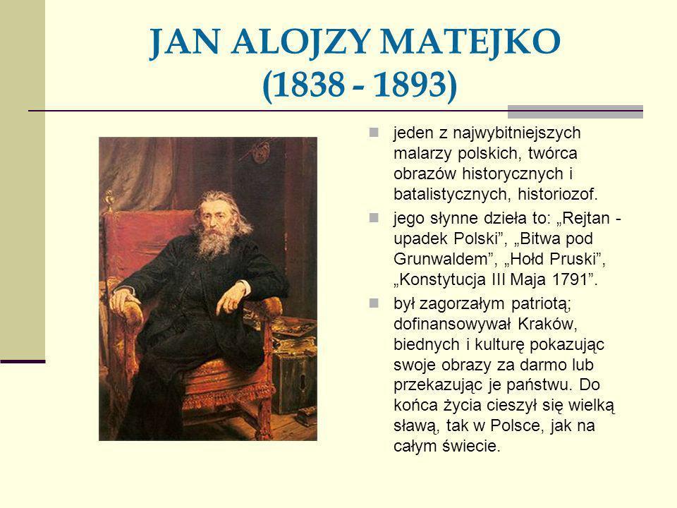 JAN ALOJZY MATEJKO (1838 - 1893)jeden z najwybitniejszych malarzy polskich, twórca obrazów historycznych i batalistycznych, historiozof.