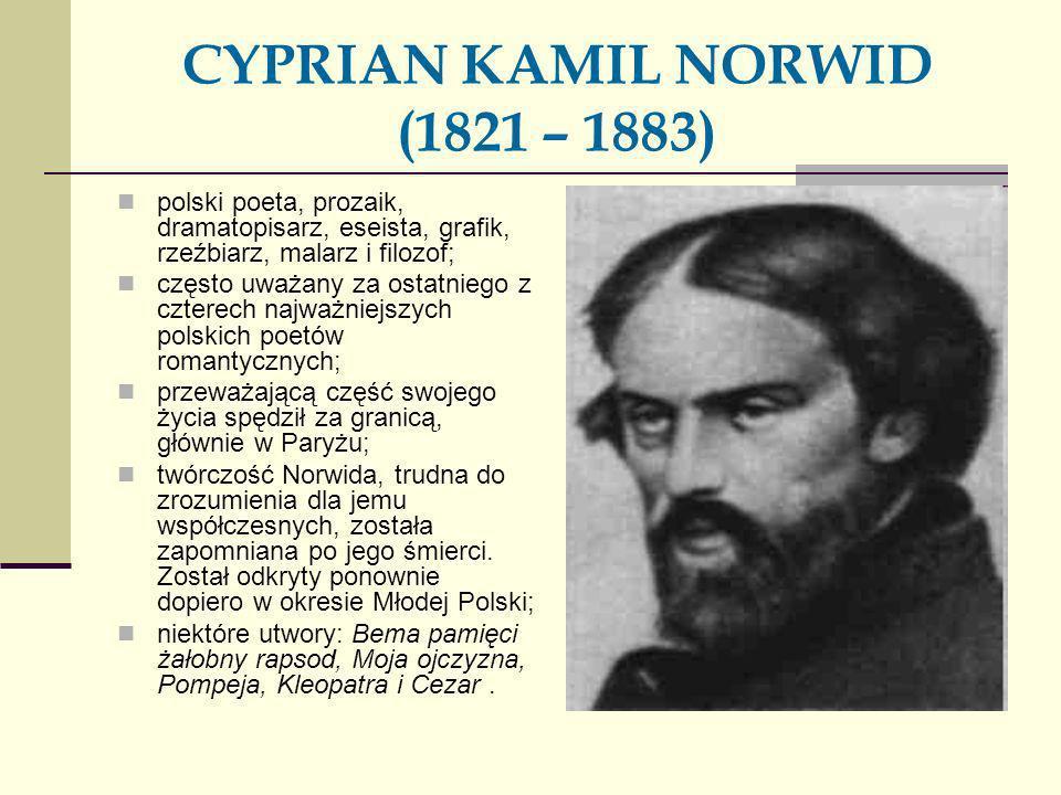 CYPRIAN KAMIL NORWID (1821 – 1883)