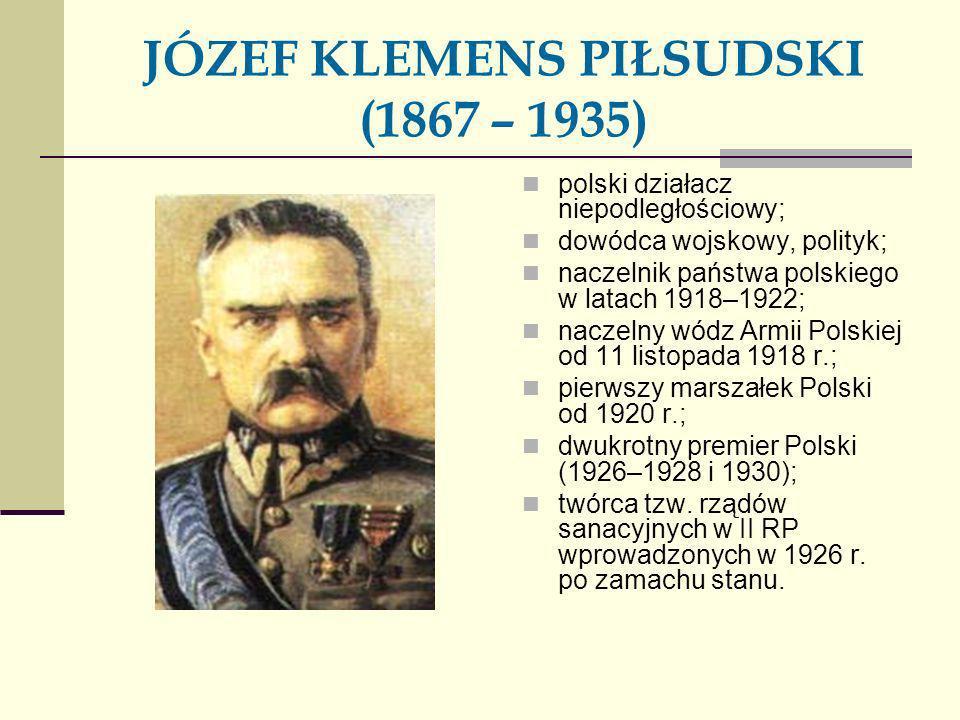 JÓZEF KLEMENS PIŁSUDSKI (1867 – 1935)