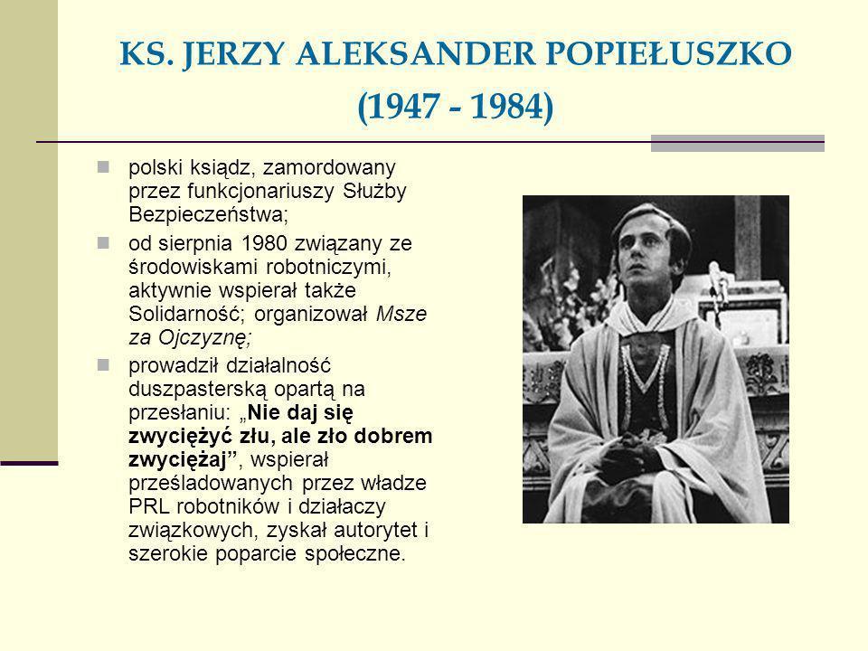KS. JERZY ALEKSANDER POPIEŁUSZKO (1947 - 1984)