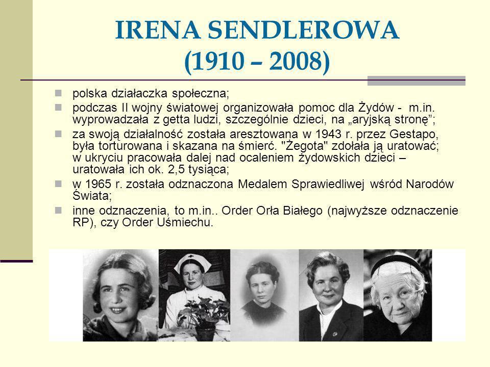 IRENA SENDLEROWA (1910 – 2008) polska działaczka społeczna;