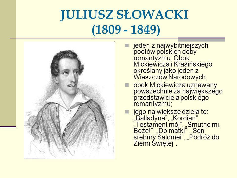 JULIUSZ SŁOWACKI (1809 - 1849)