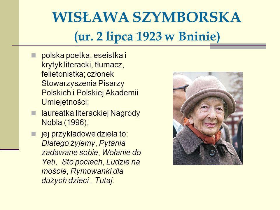 WISŁAWA SZYMBORSKA (ur. 2 lipca 1923 w Bninie)