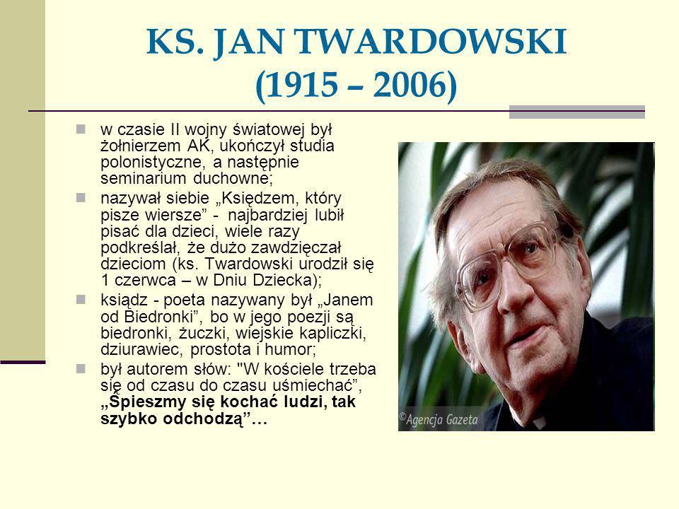 KS. JAN TWARDOWSKI (1915 – 2006)w czasie II wojny światowej był żołnierzem AK, ukończył studia polonistyczne, a następnie seminarium duchowne;