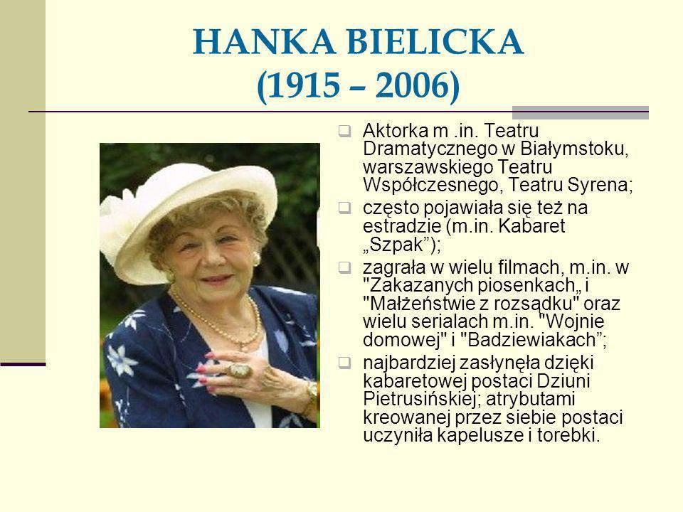 HANKA BIELICKA (1915 – 2006) Aktorka m .in. Teatru Dramatycznego w Białymstoku, warszawskiego Teatru Współczesnego, Teatru Syrena;