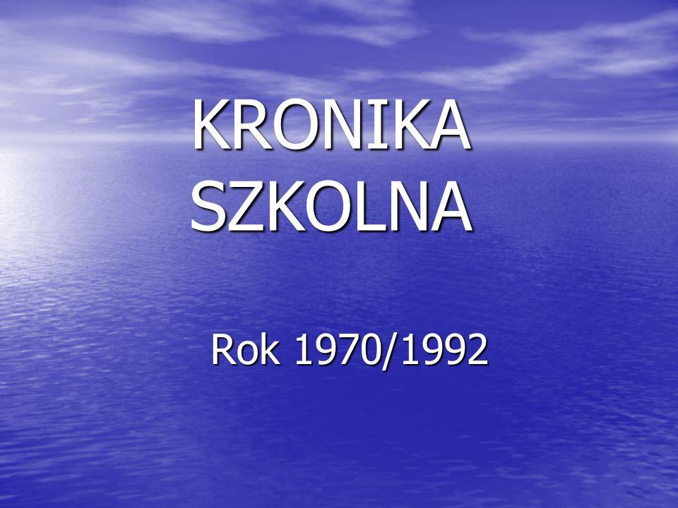 KRONIKA SZKOLNA Rok 1970/1992
