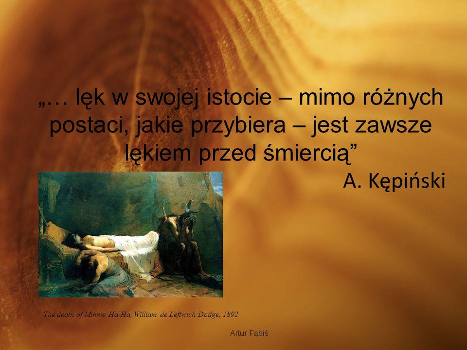 """""""… lęk w swojej istocie – mimo różnych postaci, jakie przybiera – jest zawsze lękiem przed śmiercią"""