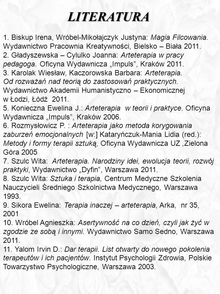 Literatura 1. Biskup Irena, Wróbel-Mikołajczyk Justyna: Magia Filcowania. Wydawnictwo Pracownia Kreatywności, Bielsko – Biała 2011.