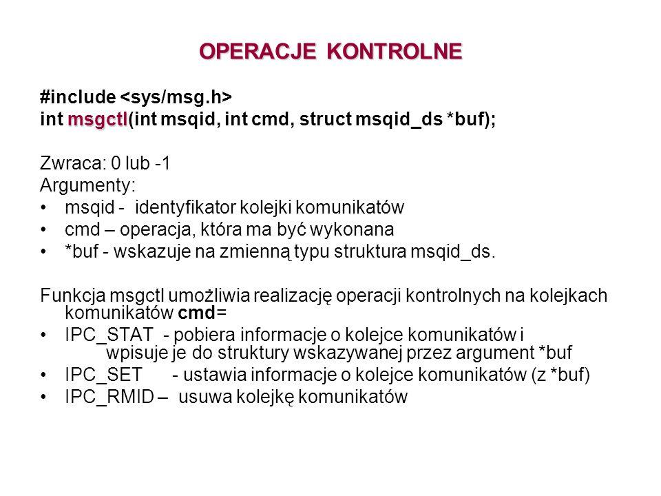 OPERACJE KONTROLNE #include <sys/msg.h>