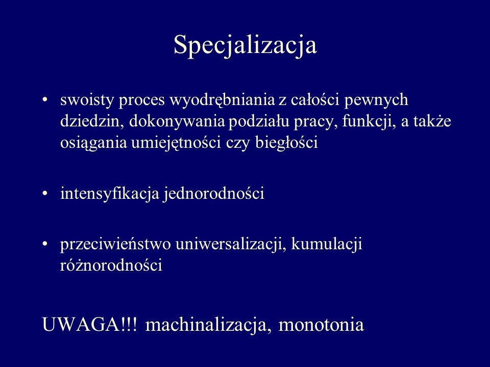 Specjalizacja UWAGA!!! machinalizacja, monotonia