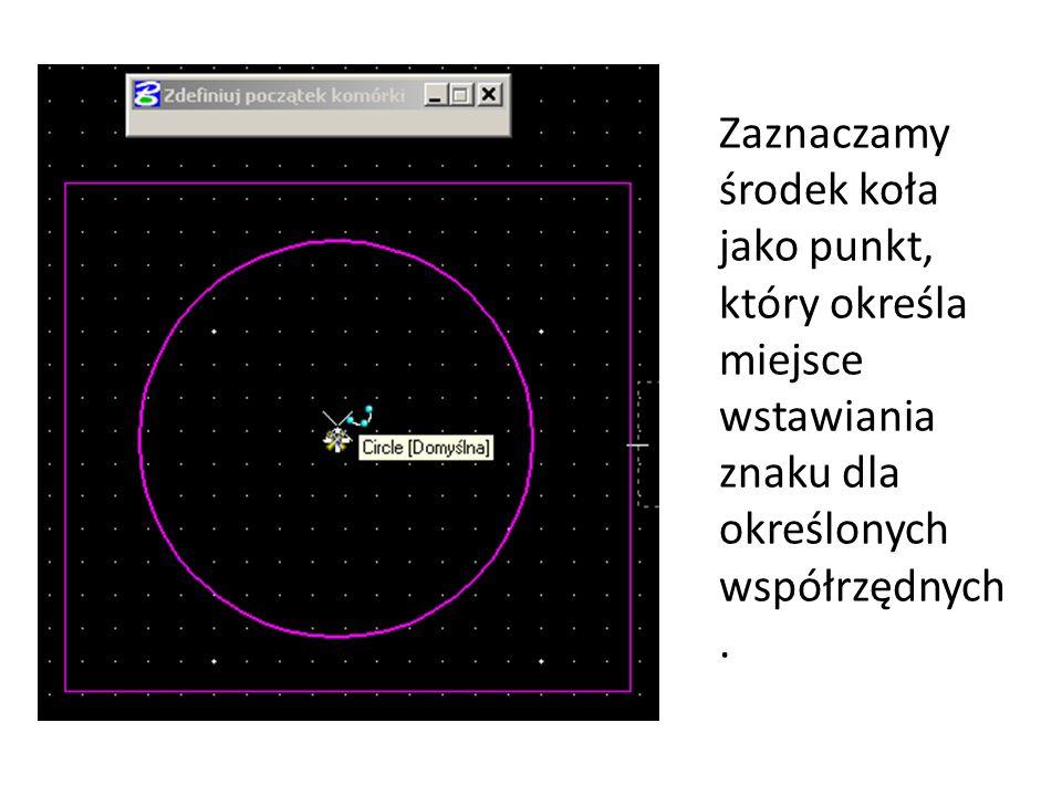 Zaznaczamy środek koła jako punkt, który określa miejsce wstawiania znaku dla określonych współrzędnych.