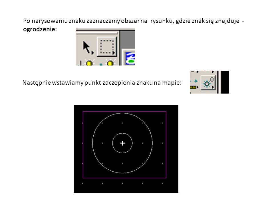 Po narysowaniu znaku zaznaczamy obszar na rysunku, gdzie znak się znajduje - ogrodzenie:
