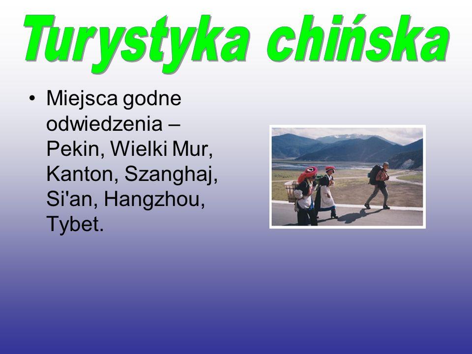 Turystyka chińskaMiejsca godne odwiedzenia – Pekin, Wielki Mur, Kanton, Szanghaj, Si an, Hangzhou, Tybet.
