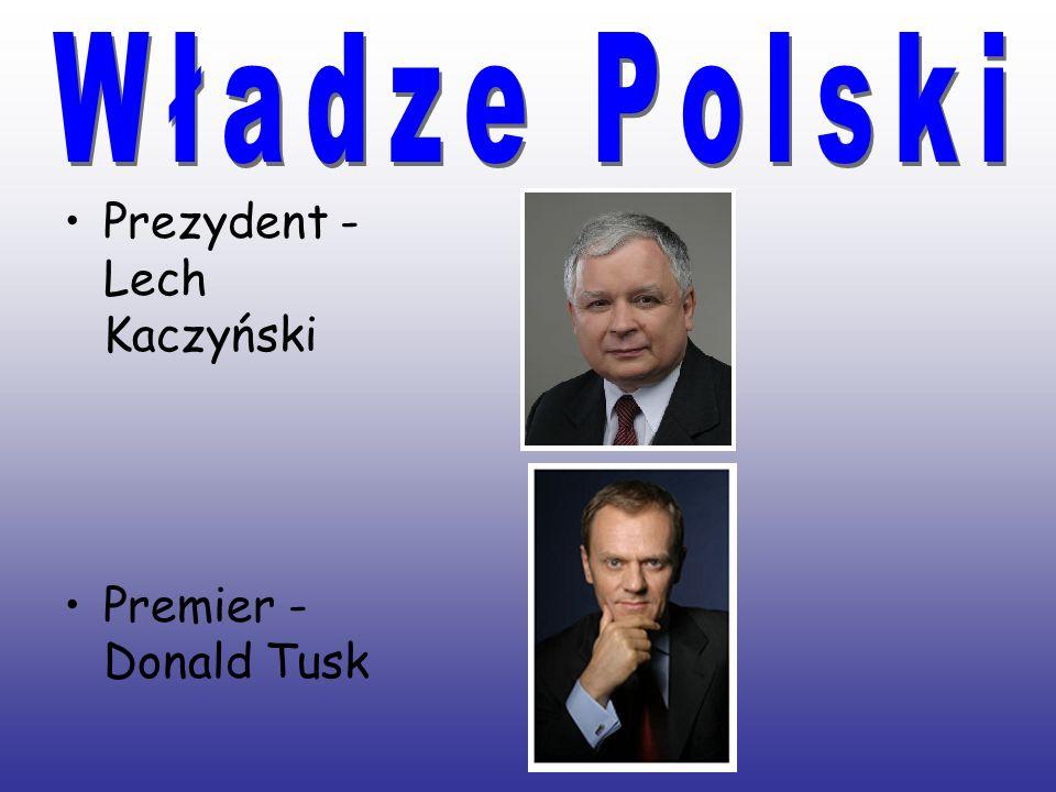 Władze Polski Prezydent - Lech Kaczyński Premier - Donald Tusk