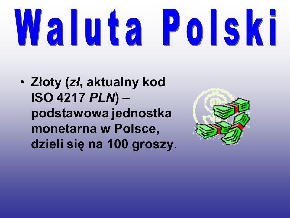 Waluta PolskiZłoty (zł, aktualny kod ISO 4217 PLN) – podstawowa jednostka monetarna w Polsce, dzieli się na 100 groszy.