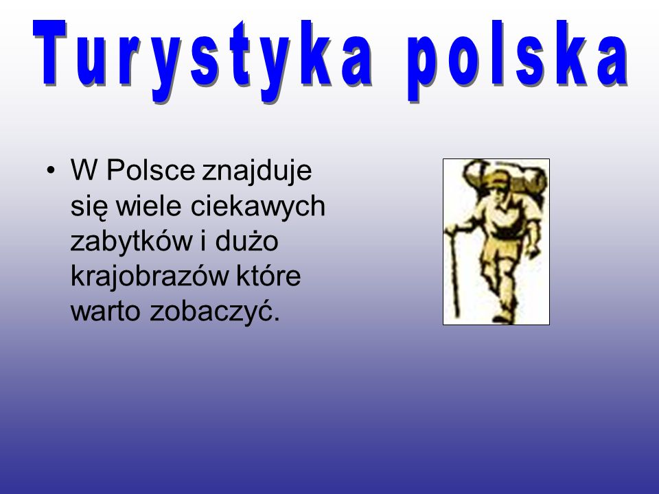 Turystyka polska W Polsce znajduje się wiele ciekawych zabytków i dużo krajobrazów które warto zobaczyć.
