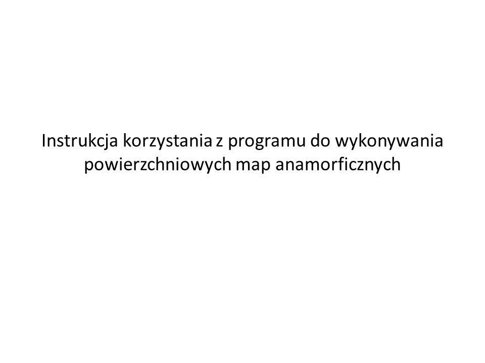 Instrukcja korzystania z programu do wykonywania powierzchniowych map anamorficznych