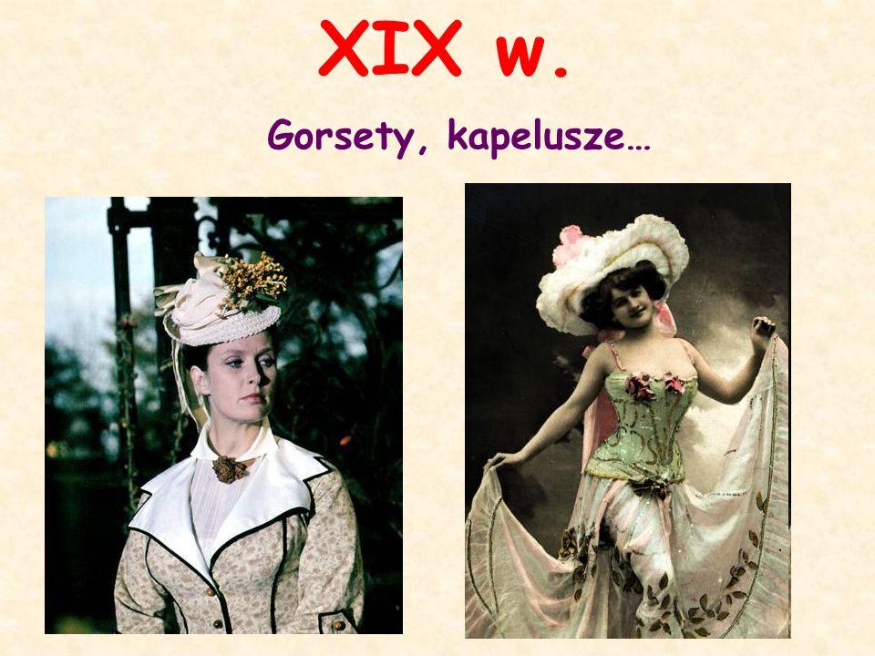 XIX w. Gorsety, kapelusze…