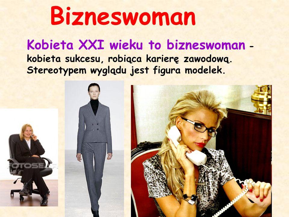 Bizneswoman Kobieta XXI wieku to bizneswoman - kobieta sukcesu, robiąca karierę zawodową.
