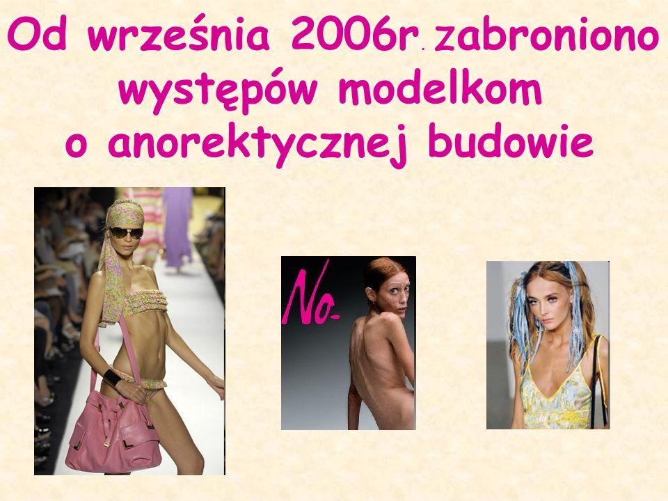 Od września 2006r. zabroniono występów modelkom o anorektycznej budowie
