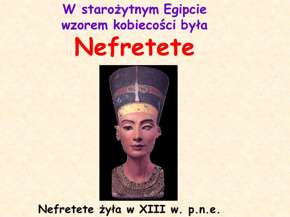 W starożytnym Egipcie wzorem kobiecości była Nefretete