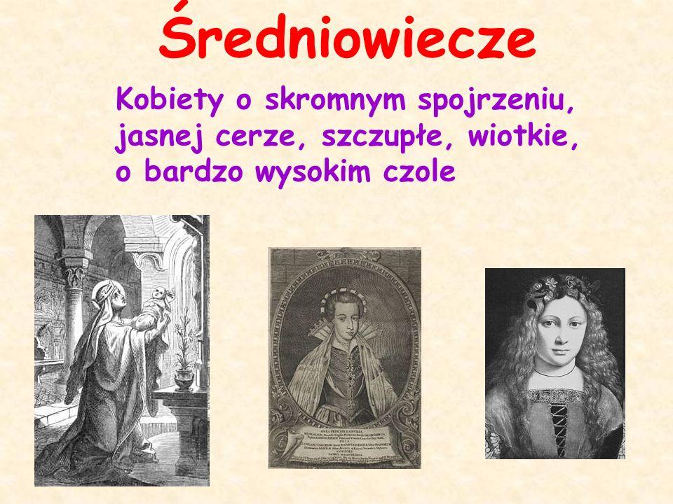 Średniowiecze Kobiety o skromnym spojrzeniu, jasnej cerze, szczupłe, wiotkie, o bardzo wysokim czole.