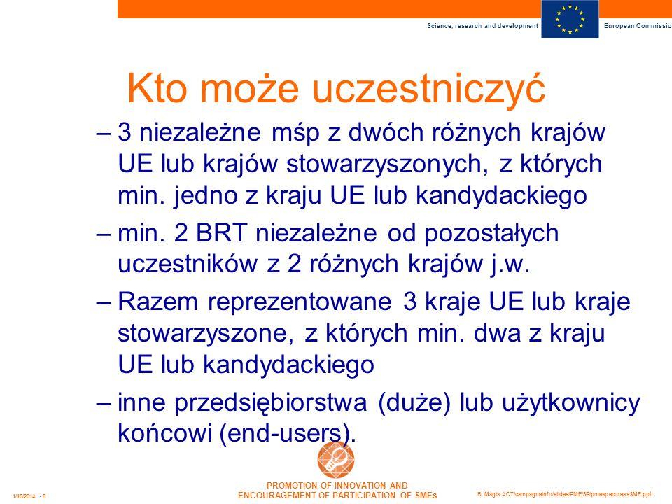 Kto może uczestniczyć3 niezależne mśp z dwóch różnych krajów UE lub krajów stowarzyszonych, z których min. jedno z kraju UE lub kandydackiego.